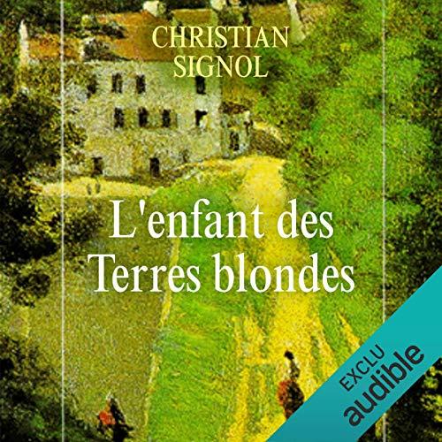 L'enfant des terres blondes     Mes romans de l'enfance 1              De :                                                                                                                                 Christian Signol                               Lu par :                                                                                                                                 Yves Mugler                      Durée : 5 h et 18 min     9 notations     Global 5,0