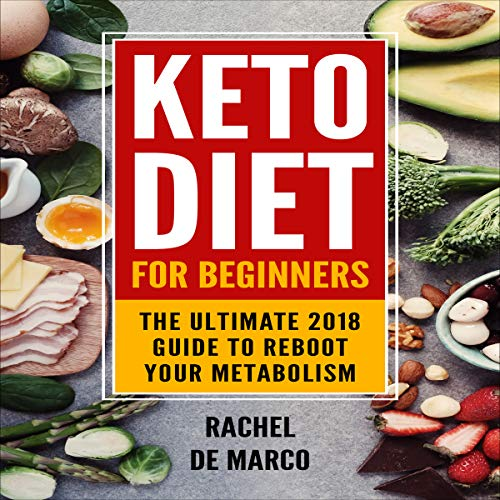 Keto Diet for Beginners: The Ultimate 2018 Guide to Reboot Your Metabolism audiobook cover art