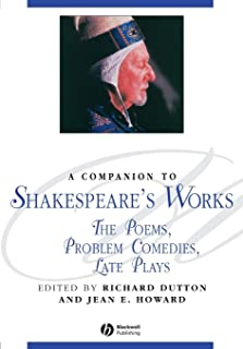 A Companion to Shakespeare′s Works, Volume IV: The Poems, Problem Comedies, Late Plays