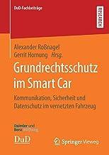 Grundrechtsschutz im Smart Car: Kommunikation, Sicherheit und Datenschutz im vernetzten Fahrzeug (DuD-Fachbeiträge) (Germa...