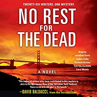 No Rest for the Dead                   By:                                                                                                                                 David Baldacci (introduction),                                                                                        Laurie H. Armstrong,                                                                                        Sandra Brown,                   and others                          Narrated by:                                                                                                                                 James Colby,                                                                                        Richard Ferrone,                                                                                        Carol Monda                      Length: 9 hrs and 1 min     21 ratings     Overall 4.3