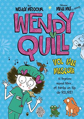 Wendy Quill vol una mascota (Catalá - A Partir De 8 Anys - Personatges - Wendy Quill)