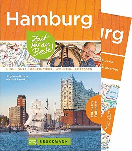 Bruckmann Reiseführer Hamburg: Zeit für das Beste. Highlights, Geheimtipps, Wohlfühladressen. Inklusive Faltkarte zum Herausnehmen.: Highlights - Geheimtipps - Wöhlfühladressen