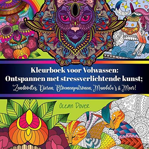 Kleurboek voor Volwassen: Ontspannen met stressverlichtende kunst; Zendoodles, Dieren, Bloemenpatronen, Mandala's & Meer!