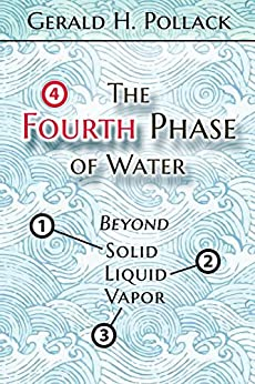 The Fourth Phase of Water: Beyond Solid, Liquid, and Vapor by [Gerald Pollack]