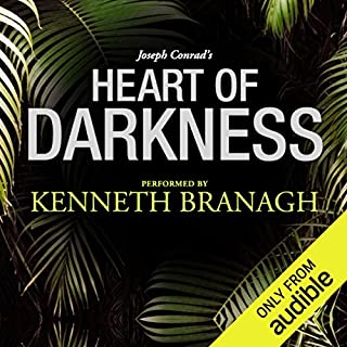 Heart of Darkness: A Signature Performance by Kenneth Branagh                    By:                                                                                                                                 Joseph Conrad                               Narrated by:                                                                                                                                 Kenneth Branagh                      Length: 3 hrs and 49 mins     1,077 ratings     Overall 4.2