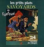 Les p'tits plats savoyards de Fanfoué - 24 délicieuses recettes des alpages