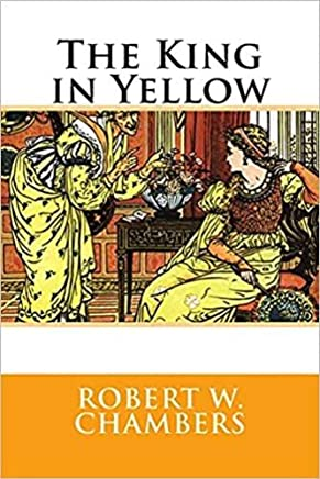 The King in Yellow - Robert W. Chambers: Annotated (English Edition)