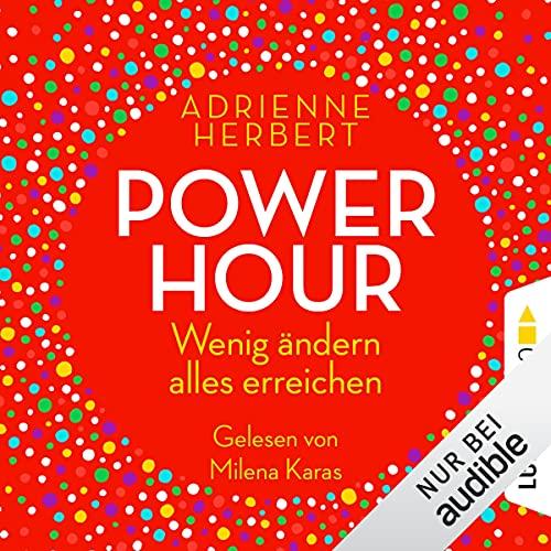 Power Hour: Wenig ändern, alles erreichen