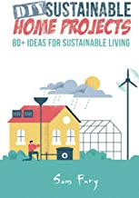 DIY Sustainable Home Projects: 80+ Ideas for Sustainable Living: 1