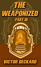 The Weaponized: A Sci-Fi LitRPG (Part III)