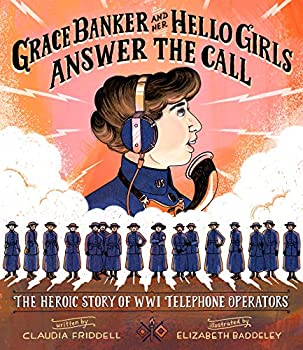 Grace Banker and Her Hello Girls Answer the Call  The Heroic Story of WWI Telephone Operators