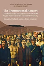 The Transnational Activist: Transformations and Comparisons from the Anglo-World since the Nineteenth Century (Palgrave Studies in the History of Social Movements)