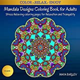Mandala Designs Coloring Book for Adults: Stress Relieving coloring pages for Relaxation, and Tranquility