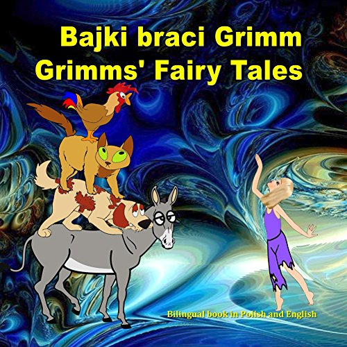 Bajki braci Grimm. Grimms' Fairy Tales. Bilingual book in Polish and English: Dual...
