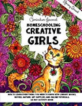 Homeschooling Creative Girls - Library Based Curriculum Journal: How to learn everything you need to know with library books, movies, nature, art ... tutorials. (Homeschooling Girls) (Volume 2)