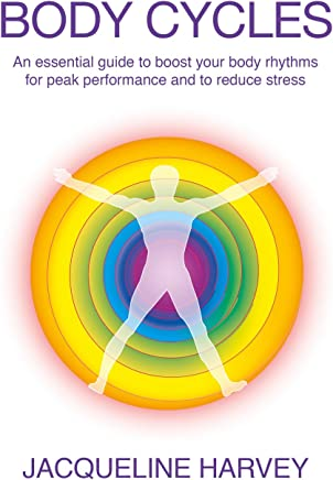 BODY CYCLES: An essential guide to boost your body rhythms  for peak performance and to reduce stress