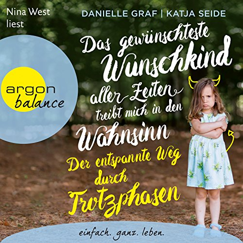 Das gewünschteste Wunschkind aller Zeiten treibt mich in den Wahnsinn     Der entspannte Weg durch Trotzphasen              By:                                                                                                                                 Danielle Graf,                                                                                        Katja Seide                               Narrated by:                                                                                                                                 Nina West                      Length: 7 hrs and 18 mins     4 ratings     Overall 4.8