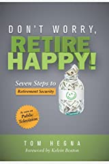 Don't Worry, Retire Happy!: Seven Steps to Retirement Security Kindle Edition