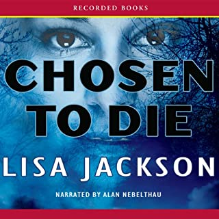 Chosen to Die                   By:                                                                                                                                 Lisa Jackson                               Narrated by:                                                                                                                                 Alan Nebelthau                      Length: 12 hrs and 32 mins     594 ratings     Overall 4.3