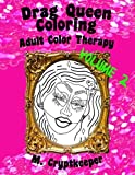 Drag Queen Coloring Book Volume 2: Adult Color Therapy: Featuring Trixie Mattel, Adore Delano, Bianca Del Rio, Chad Michaels, Kenya Michaels, Latrice ... And Violet Chachki From Rupaul's Drag Race
