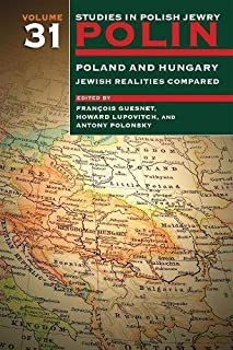 Polin: Studies in Polish Jewry Volume 31: Poland and Hungary: Jewish Realities Compared