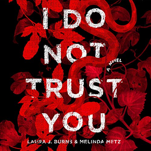 I Do Not Trust You     A Novel              Written by:                                                                                                                                 Laura J. Burns,                                                                                        Melinda Metz                               Narrated by:                                                                                                                                 Samantha Desz                      Length: 9 hrs and 43 mins     Not rated yet     Overall 0.0