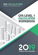 CFA Level 1 Calculation Workbook: 300 Calculations to Prepare for the CFA Level 1 Exam (2019 Edition)