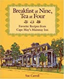 Breakfast at Nine, Tea at Four: Favorite Recipes from Cape May s Mainstay Inn