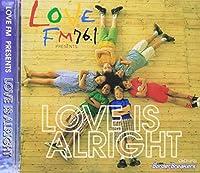 """LOVE FMプレゼンツ""""ラブ・イズ・オールライト"""""""