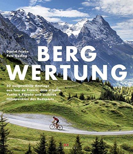 Bergwertung: 50 ausgewälte Anstiege aus Tour de France, Giro d`Italia, Vuelta a España und anderen Höhepunkten des Radsports von Daniel Friebe (7. Juli 2014) Gebundene Ausgabe