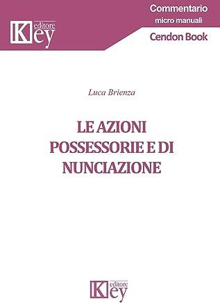 Le azioni possessorie e di nunciazione (Commentario micro manuali)