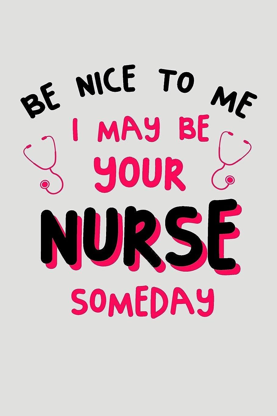 息苦しい広がり復讐Be Nice To Me I May Be Your Nurse Someday: Blank Lined Journal To Write In Nurse Notebook V2