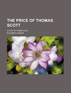 The Price of Thomas Scott; A Play in Three Acts