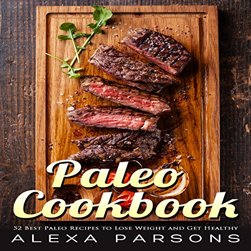 Paleo Cookbook: 52 Best Paleo Recipes to Lose Weight and Get Healthy audiobook cover art