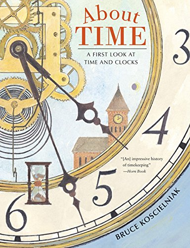 Compare Textbook Prices for About Time: A First Look at Time and Clocks  ISBN 9780544105126 by Koscielniak, Bruce