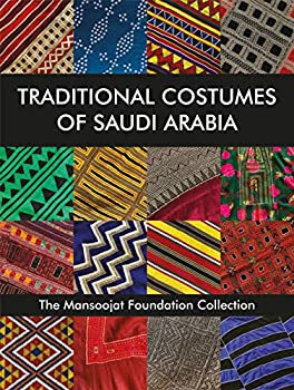 Traditional Costumes of Saudi Arabia  The Mansoojat Foundation Collection
