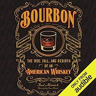Bourbon     The Rise, Fall, and Rebirth of an American Whiskey              By:                                                                                                                                 Fred Minnick                               Narrated by:                                                                                                                                 Jamie Renell                      Length: 7 hrs and 35 mins     71 ratings     Overall 4.3