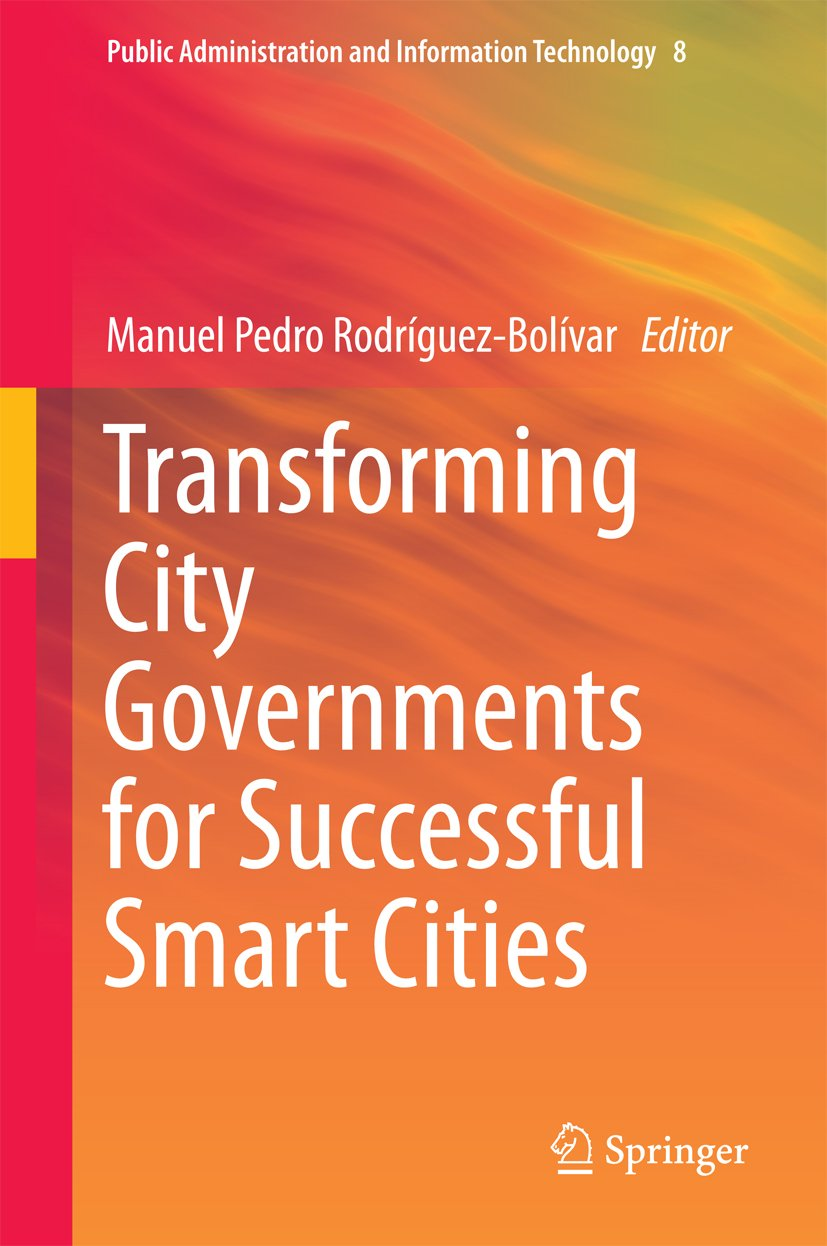 Transforming City Governments for Successful Smart Cities (Public Administration and Information Technology Book 8)
