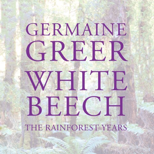 White Beech     The Rainforest Years              Auteur(s):                                                                                                                                 Germaine Greer                               Narrateur(s):                                                                                                                                 Saskia Maarleveld                      Durée: 15 h et 53 min     Pas de évaluations     Au global 0,0