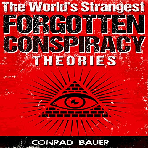 The World's Strangest Forgotten Conspiracy Theories audiobook cover art