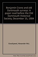 Benjamin Crane and old Dartmouth surveys: A paper read before the Old Dartmouth Historical Society, December 15, 1904
