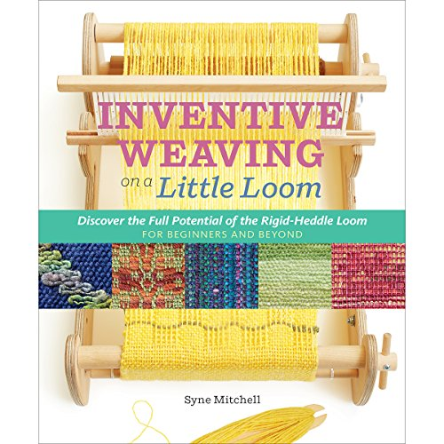 Compare Textbook Prices for Inventive Weaving on a Little Loom: Discover the Full Potential of the Rigid-Heddle Loom, for Beginners and Beyond Illustrated Edition ISBN 9781603429726 by Mitchell, Syne