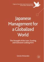 Japanese Management for a Globalized World: The Strength of the Lean, Trusting and Outward-Looking Firm (Palgrave Macmillan Asian Business Series)