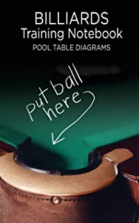 Billiards Training Notebook Pool Table Diagrams: Put Ball Here. Notebook of Pool Table Diagrams for practice and drills