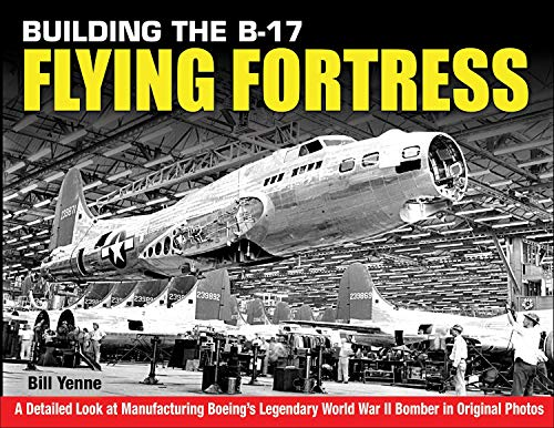 Compare Textbook Prices for Building the B-17 Flying Fortress: A Detailed Look at Manufacturing Boeing's Legendary World War II Bomber in Original Photos  ISBN 9781580072717 by Yenne, Bill