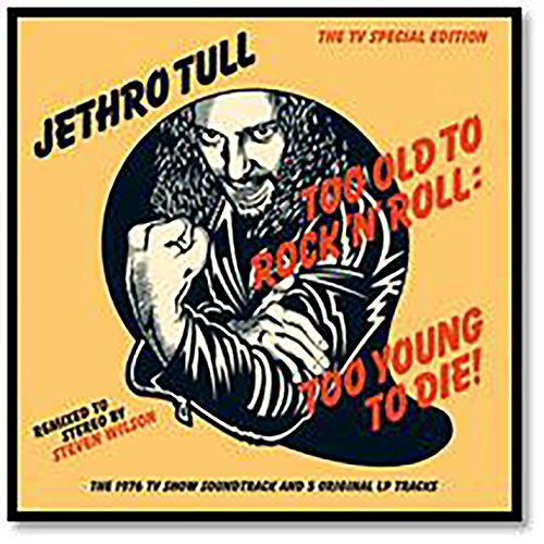 Too Old To Rock 'N' Roll Too Young To Die