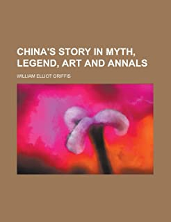 China's Story in Myth, Legend, Art and Annals