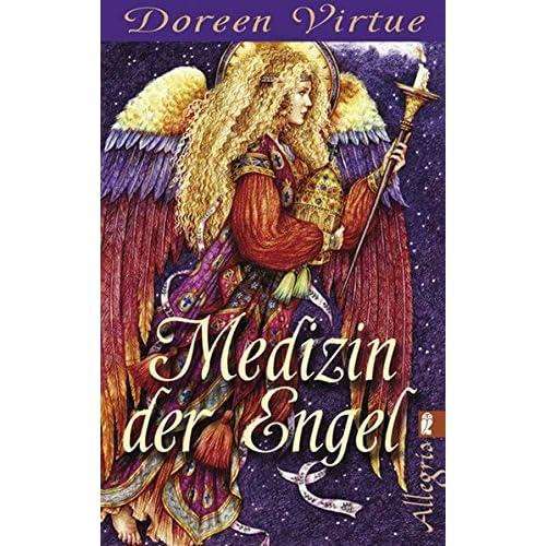 Medizin der Engel: Wie Sie mit Hilfe Körper und Seele heilen können: 0