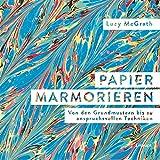 Papier marmorieren: Von den Grundmustern bis zu anspruchsvollen Techniken